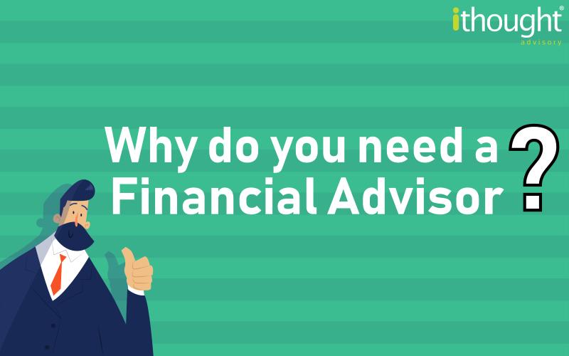 Why do you need a Financial Advisor?