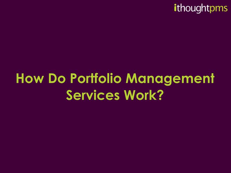 how-do-portfolio-management-services-work-ithoughtpms