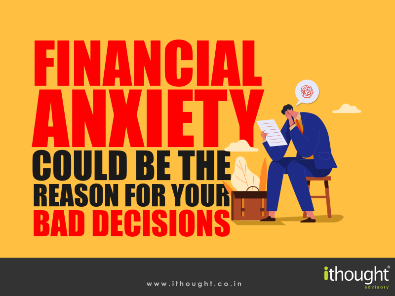 financial-anxiety-could-be-the-reason-for-your-bad-decisions-ithought
