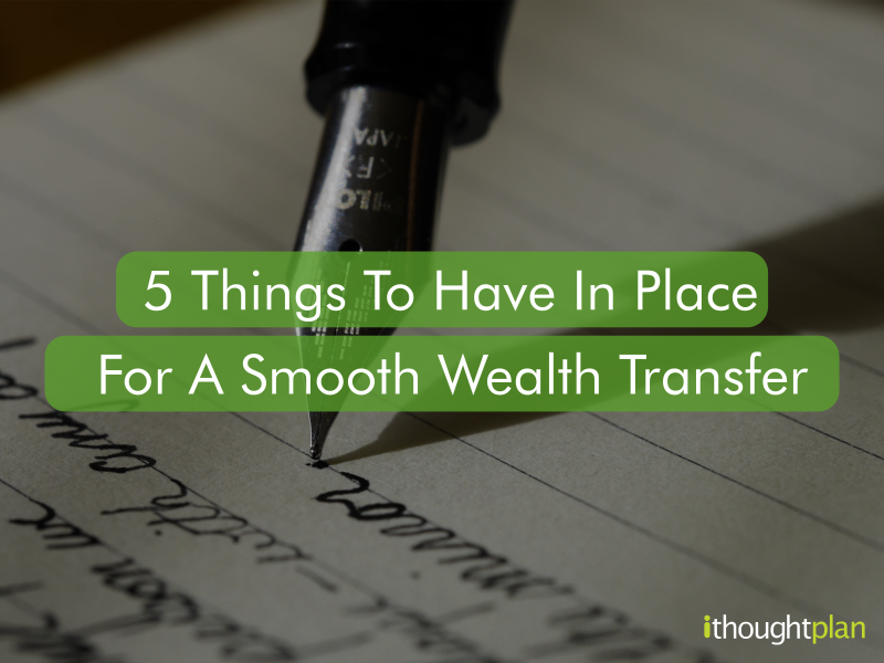 5 things to have in place for a smooth wealth transfer - ithoughtplan