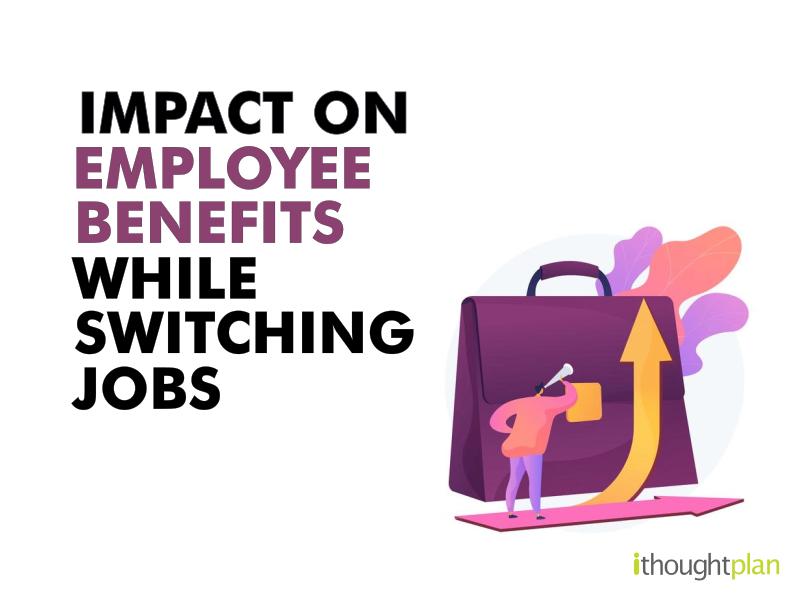 impact on employee benefits while switching jobs - ithoughtplan